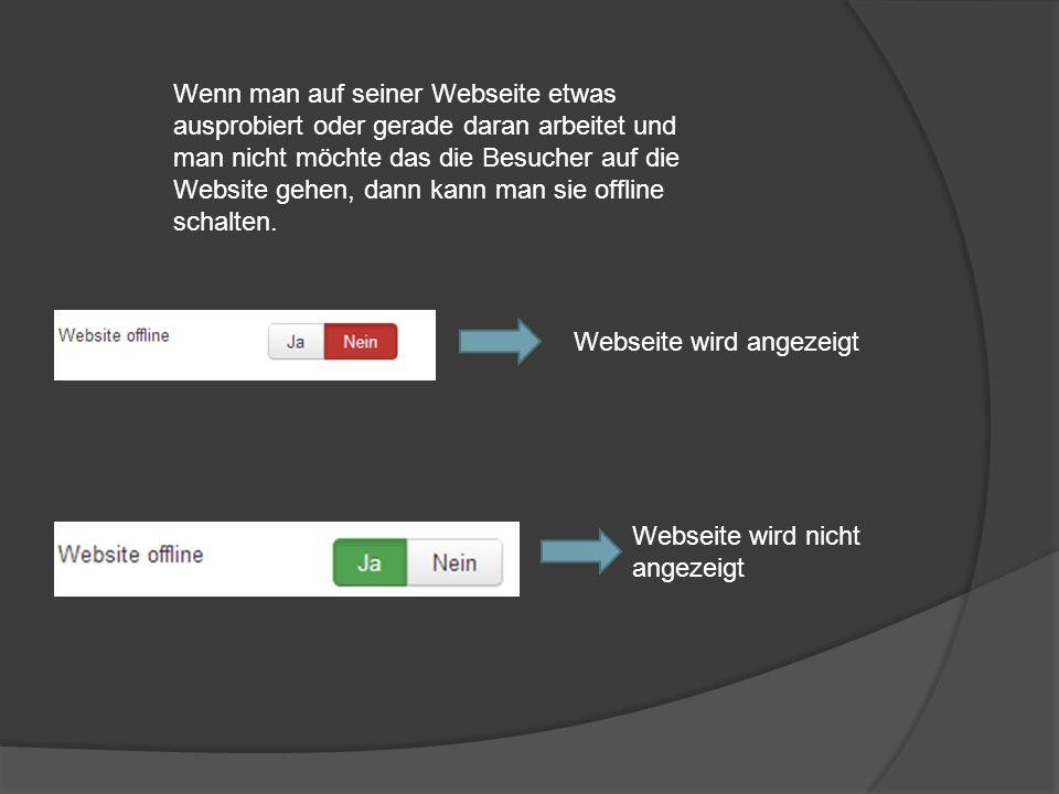 Wenn man auf seiner Webseite etwas ausprobiert oder gerade daran arbeitet und man nicht möchte das die Besucher auf die Website gehen, dann kann man s