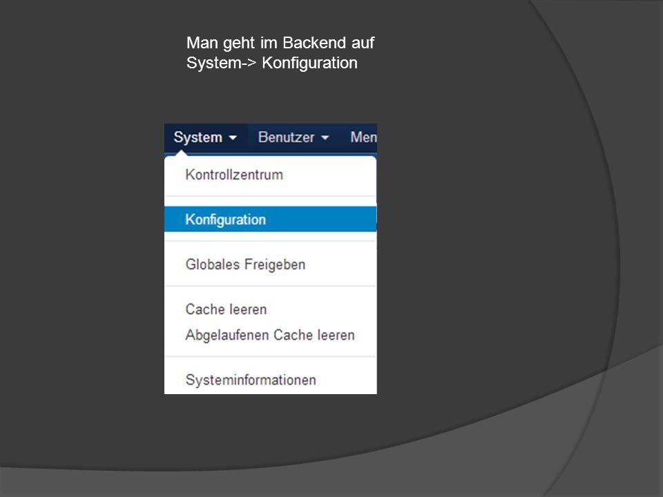Man geht im Backend auf System-> Konfiguration