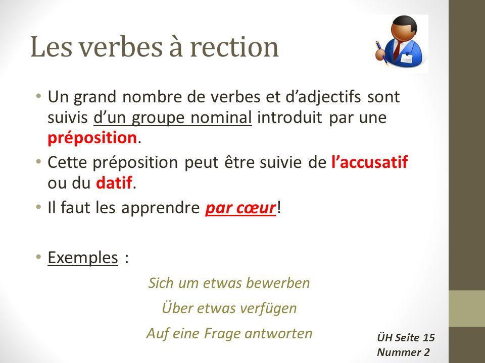 Les verbes à rection Un grand nombre de verbes et d'adjectifs sont suivis d'un groupe nominal introduit par une préposition.