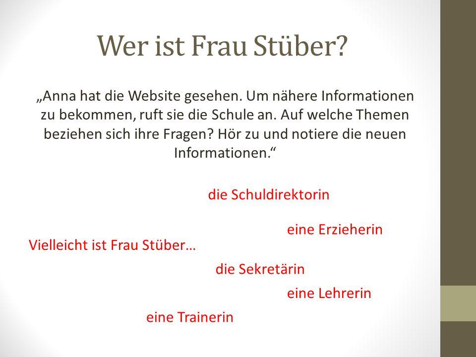 """Wer ist Frau Stüber.""""Anna hat die Website gesehen."""