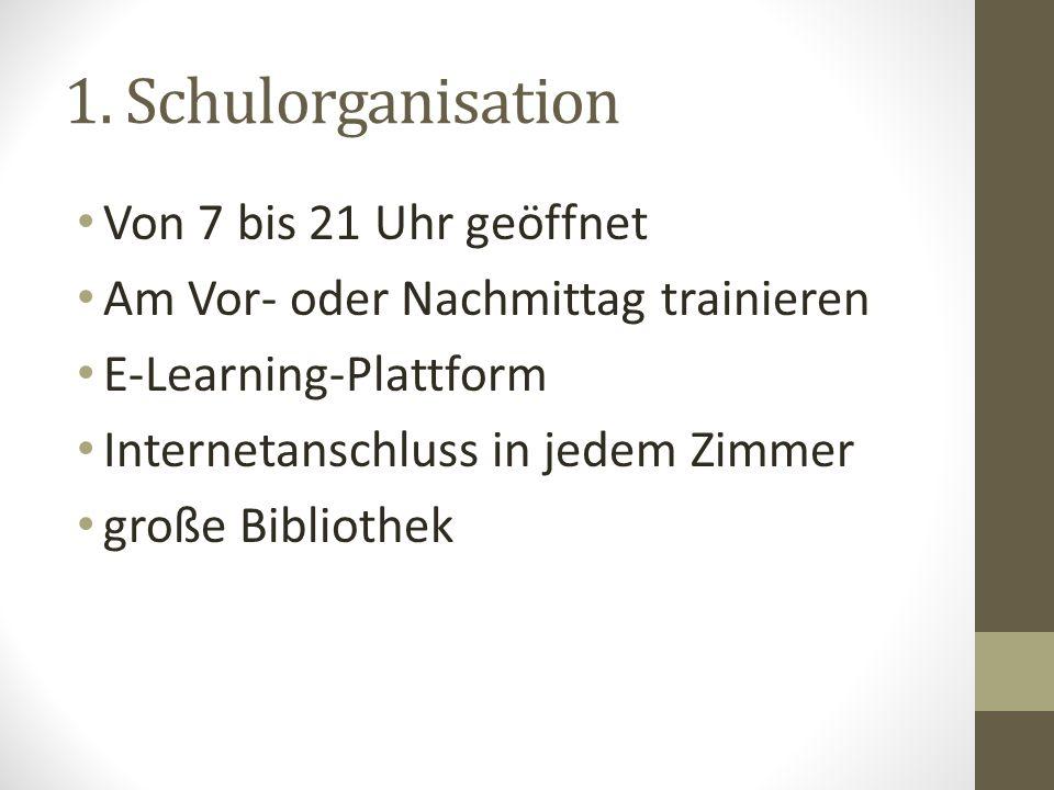 1. Schulorganisation Von 7 bis 21 Uhr geöffnet Am Vor- oder Nachmittag trainieren E-Learning-Plattform Internetanschluss in jedem Zimmer große Bibliot