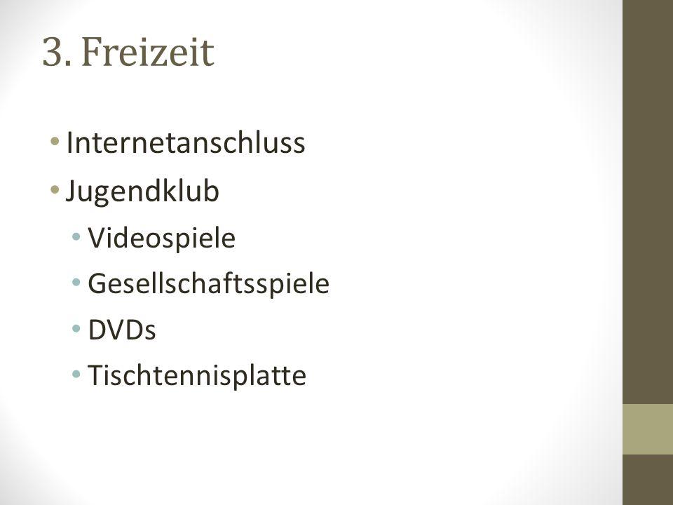 3. Freizeit Internetanschluss Jugendklub Videospiele Gesellschaftsspiele DVDs Tischtennisplatte