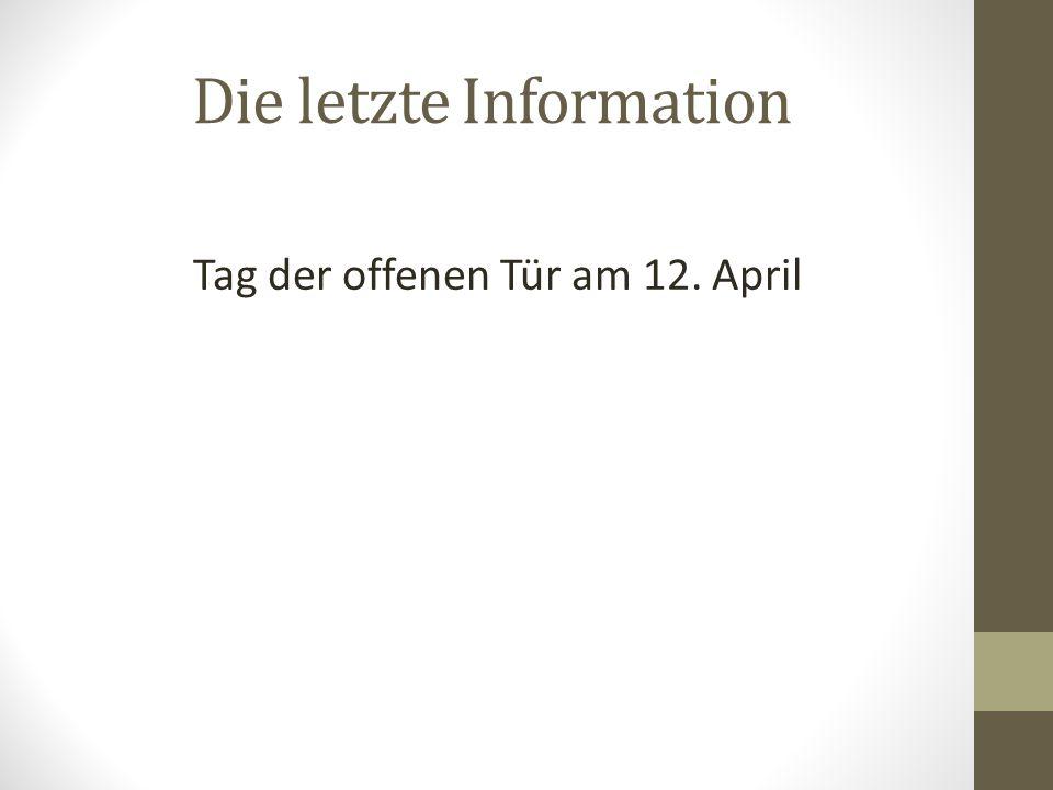Die letzte Information Tag der offenen Tür am 12. April