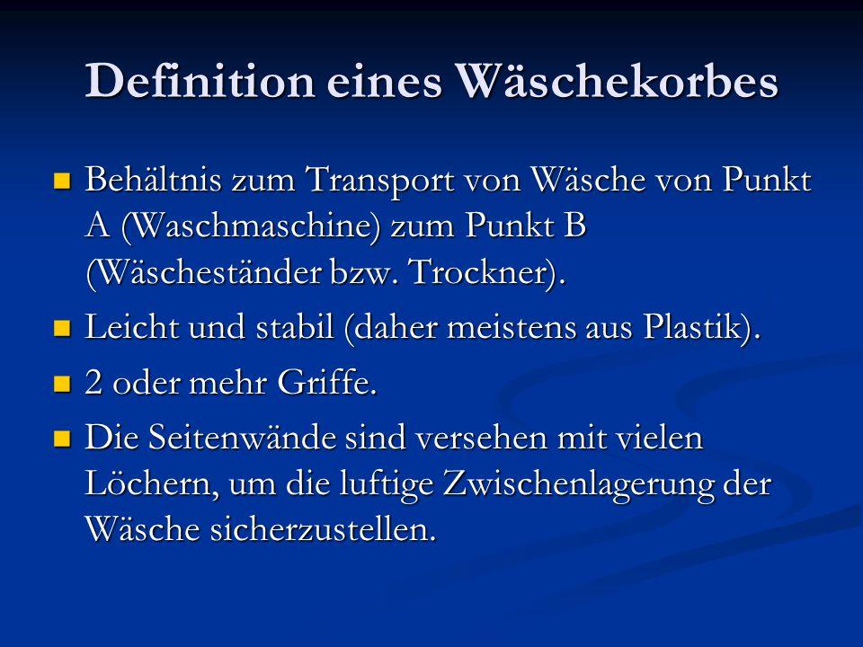 Definition eines Wäschekorbes Behältnis zum Transport von Wäsche von Punkt A (Waschmaschine) zum Punkt B (Wäscheständer bzw.