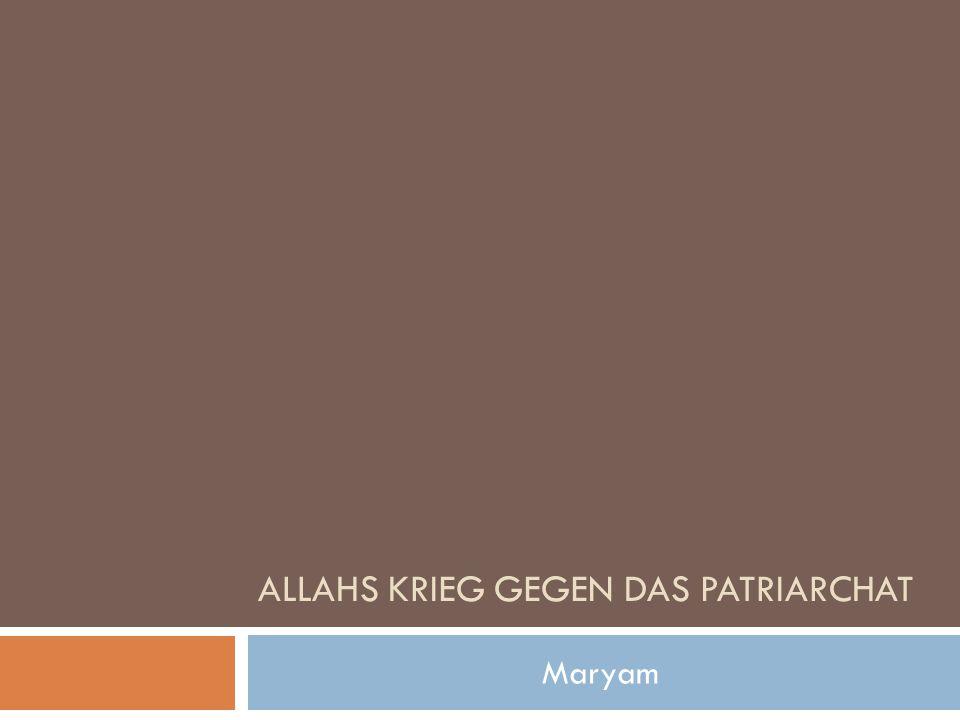 ALLAHS KRIEG GEGEN DAS PATRIARCHAT Maryam