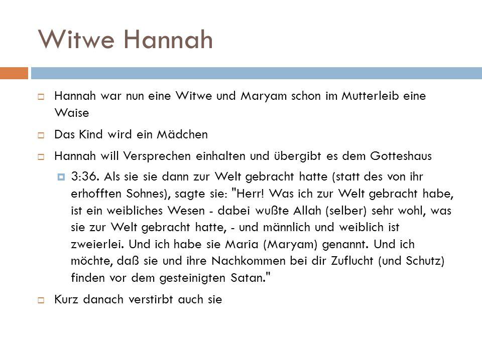 Witwe Hannah  Hannah war nun eine Witwe und Maryam schon im Mutterleib eine Waise  Das Kind wird ein Mädchen  Hannah will Versprechen einhalten und