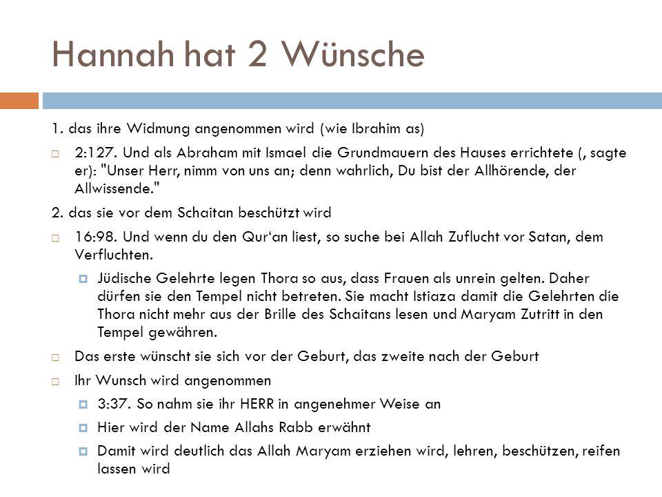 Hannah hat 2 Wünsche 1. das ihre Widmung angenommen wird (wie Ibrahim as)  2:127. Und als Abraham mit Ismael die Grundmauern des Hauses errichtete (,