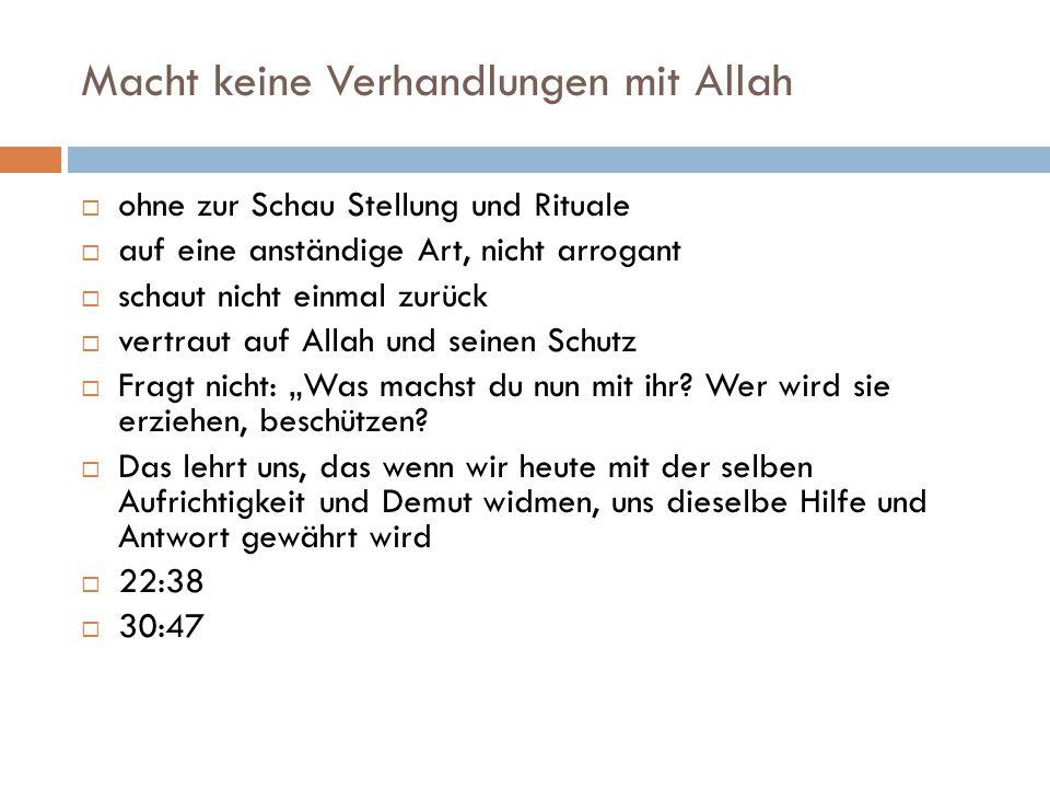 Macht keine Verhandlungen mit Allah  ohne zur Schau Stellung und Rituale  auf eine anständige Art, nicht arrogant  schaut nicht einmal zurück  ver