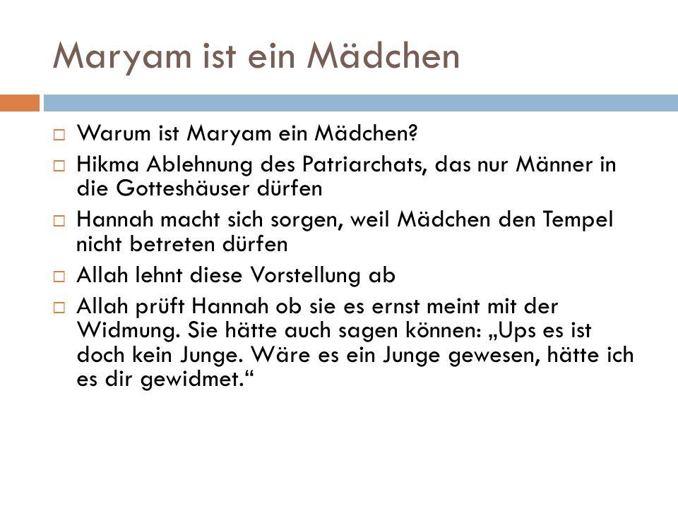 Maryam ist ein Mädchen  Warum ist Maryam ein Mädchen?  Hikma Ablehnung des Patriarchats, das nur Männer in die Gotteshäuser dürfen  Hannah macht si