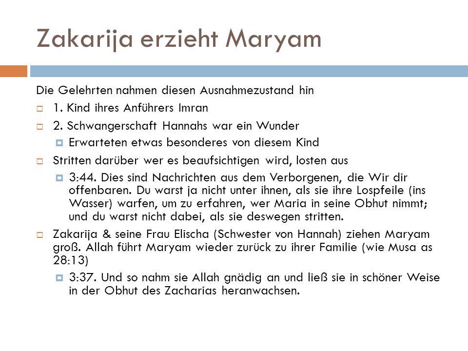 Zakarija erzieht Maryam Die Gelehrten nahmen diesen Ausnahmezustand hin  1. Kind ihres Anführers Imran  2. Schwangerschaft Hannahs war ein Wunder 