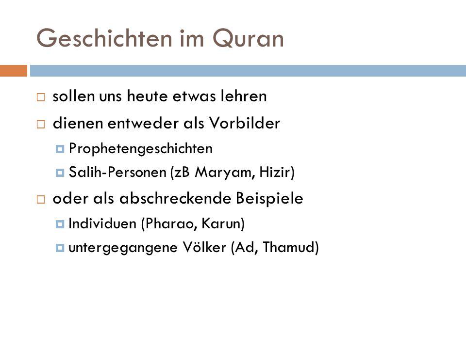 Geschichten im Quran  sollen uns heute etwas lehren  dienen entweder als Vorbilder  Prophetengeschichten  Salih-Personen (zB Maryam, Hizir)  oder