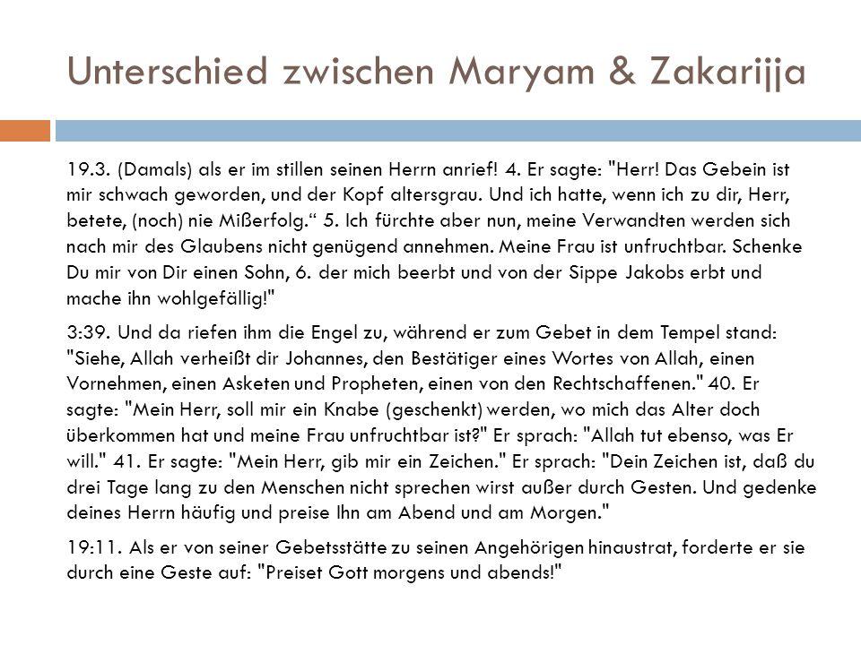 Unterschied zwischen Maryam & Zakarijja 19.3. (Damals) als er im stillen seinen Herrn anrief! 4. Er sagte: