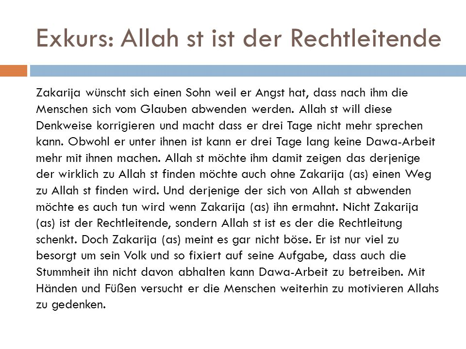Exkurs: Allah st ist der Rechtleitende Zakarija wünscht sich einen Sohn weil er Angst hat, dass nach ihm die Menschen sich vom Glauben abwenden werden
