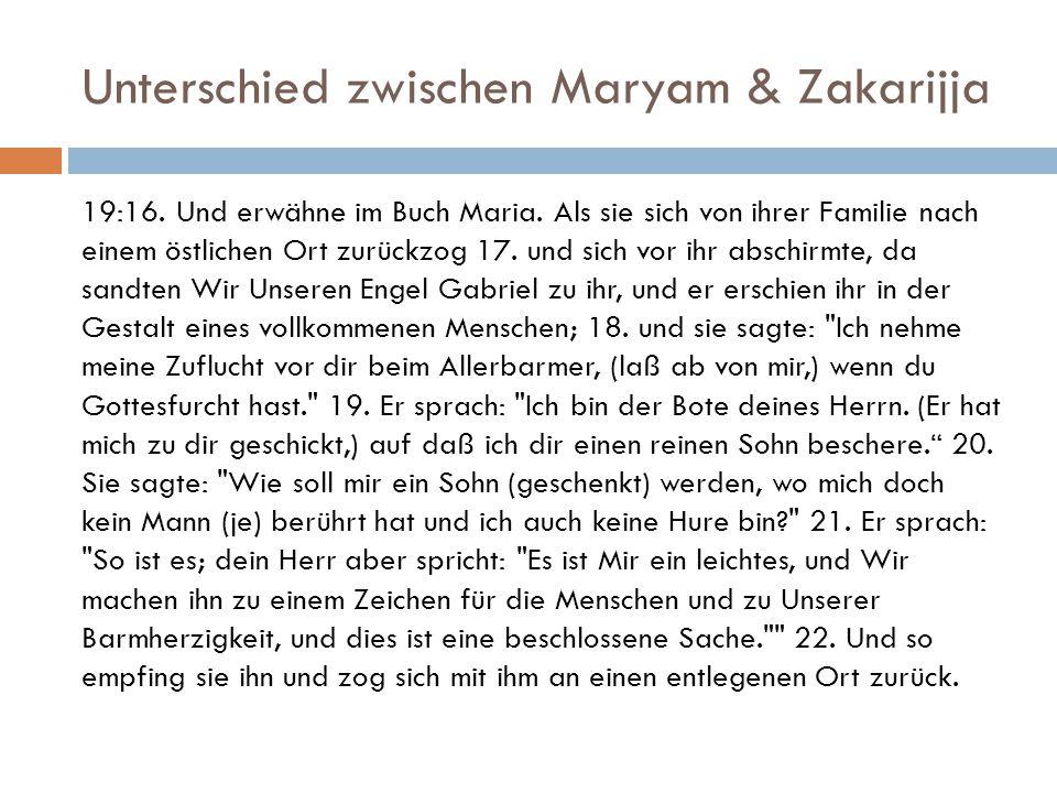 Unterschied zwischen Maryam & Zakarijja 19:16. Und erwähne im Buch Maria. Als sie sich von ihrer Familie nach einem östlichen Ort zurückzog 17. und si