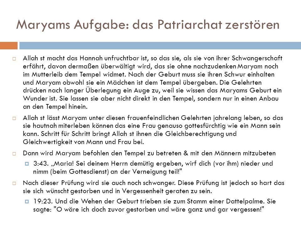 Maryams Aufgabe: das Patriarchat zerstören  Allah st macht das Hannah unfruchtbar ist, so das sie, als sie von ihrer Schwangerschaft erfährt, davon d