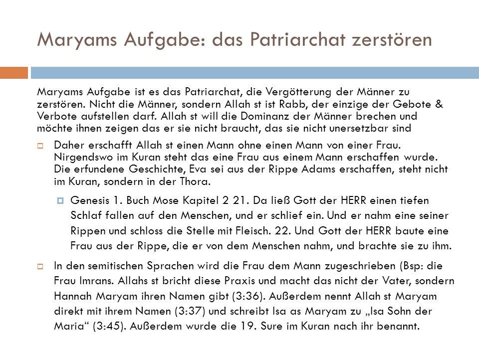 Maryams Aufgabe: das Patriarchat zerstören Maryams Aufgabe ist es das Patriarchat, die Vergötterung der Männer zu zerstören. Nicht die Männer, sondern