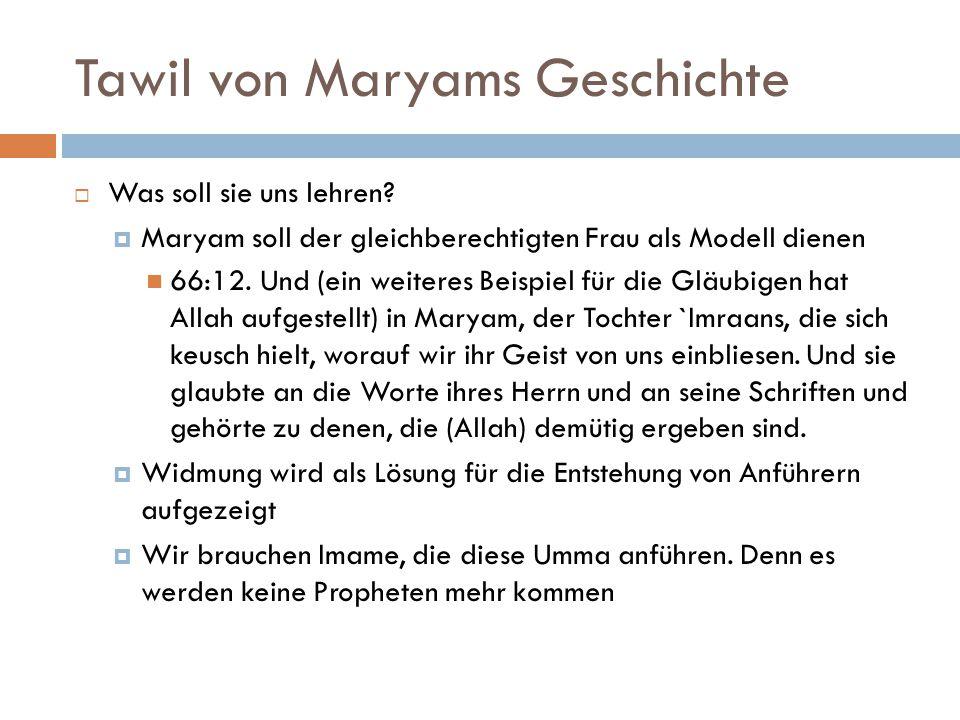 Tawil von Maryams Geschichte  Was soll sie uns lehren?  Maryam soll der gleichberechtigten Frau als Modell dienen 66:12. Und (ein weiteres Beispiel