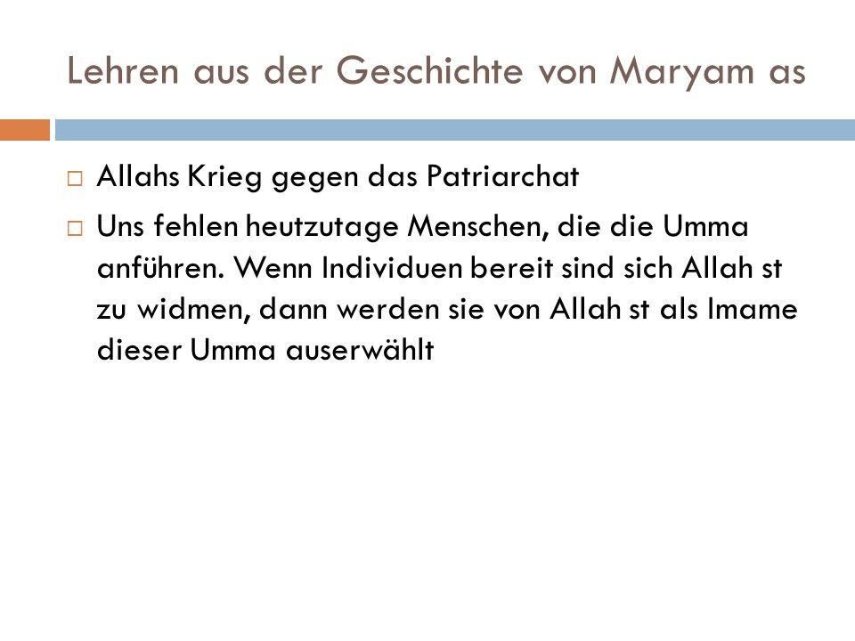 Lehren aus der Geschichte von Maryam as  Allahs Krieg gegen das Patriarchat  Uns fehlen heutzutage Menschen, die die Umma anführen. Wenn Individuen