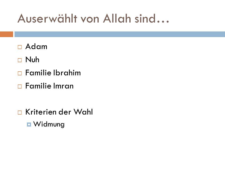 Auserwählt von Allah sind…  Adam  Nuh  Familie Ibrahim  Familie Imran  Kriterien der Wahl  Widmung