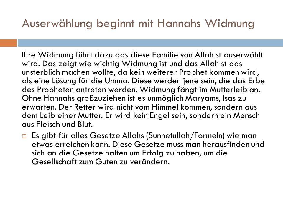 Auserwählung beginnt mit Hannahs Widmung Ihre Widmung führt dazu das diese Familie von Allah st auserwählt wird. Das zeigt wie wichtig Widmung ist und