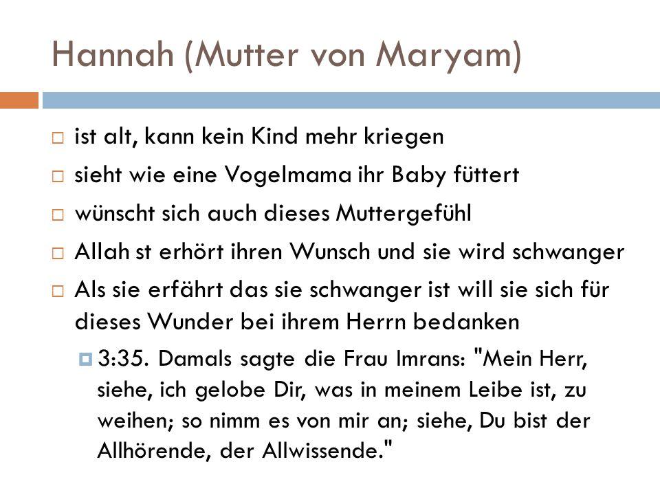 Hannah (Mutter von Maryam)  ist alt, kann kein Kind mehr kriegen  sieht wie eine Vogelmama ihr Baby füttert  wünscht sich auch dieses Muttergefühl