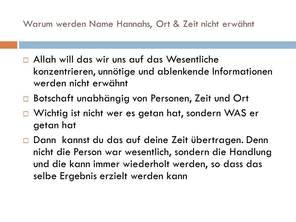 Warum werden Name Hannahs, Ort & Zeit nicht erwähnt  Allah will das wir uns auf das Wesentliche konzentrieren, unnötige und ablenkende Informationen