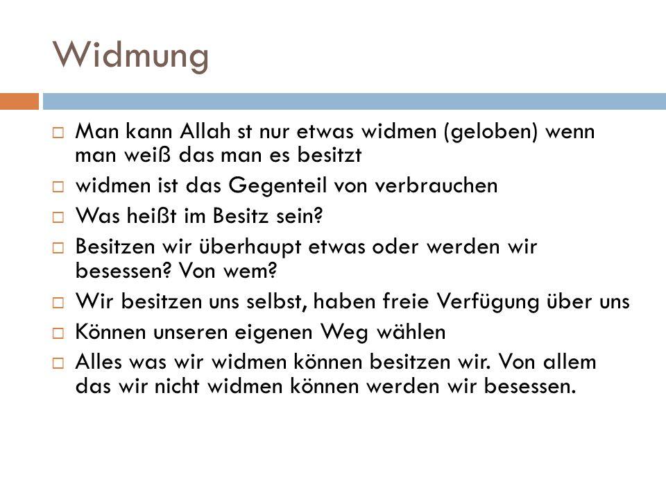 Widmung  Man kann Allah st nur etwas widmen (geloben) wenn man weiß das man es besitzt  widmen ist das Gegenteil von verbrauchen  Was heißt im Besi