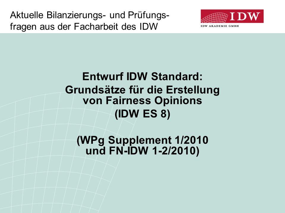 Aktuelle Bilanzierungs- und Prüfungs- fragen aus der Facharbeit des IDW Entwurf IDW Standard: Grundsätze für die Erstellung von Fairness Opinions (IDW