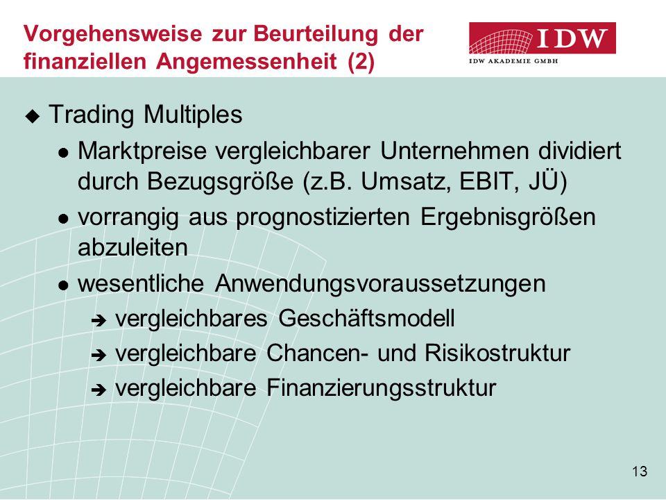 13 Vorgehensweise zur Beurteilung der finanziellen Angemessenheit (2)  Trading Multiples Marktpreise vergleichbarer Unternehmen dividiert durch Bezug