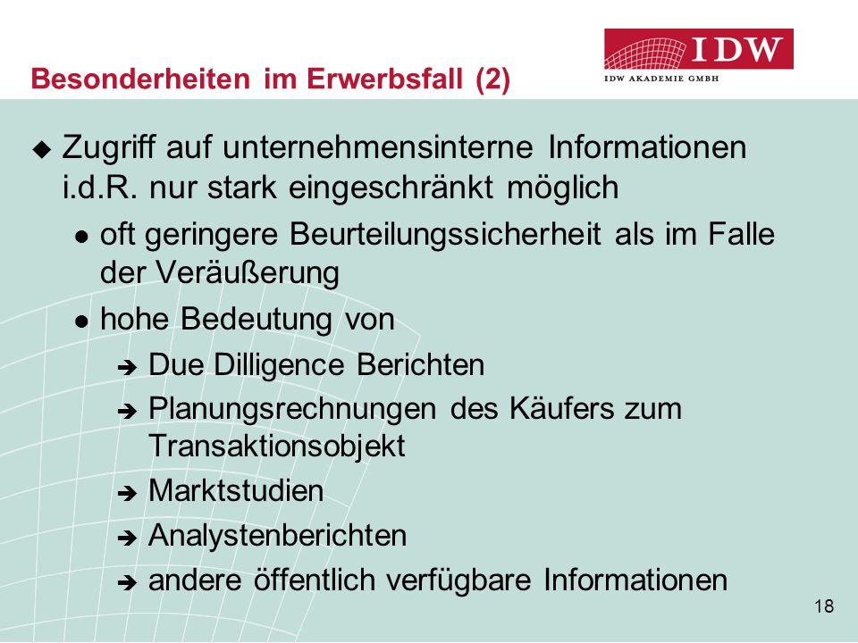 18 Besonderheiten im Erwerbsfall (2)  Zugriff auf unternehmensinterne Informationen i.d.R. nur stark eingeschränkt möglich oft geringere Beurteilungs