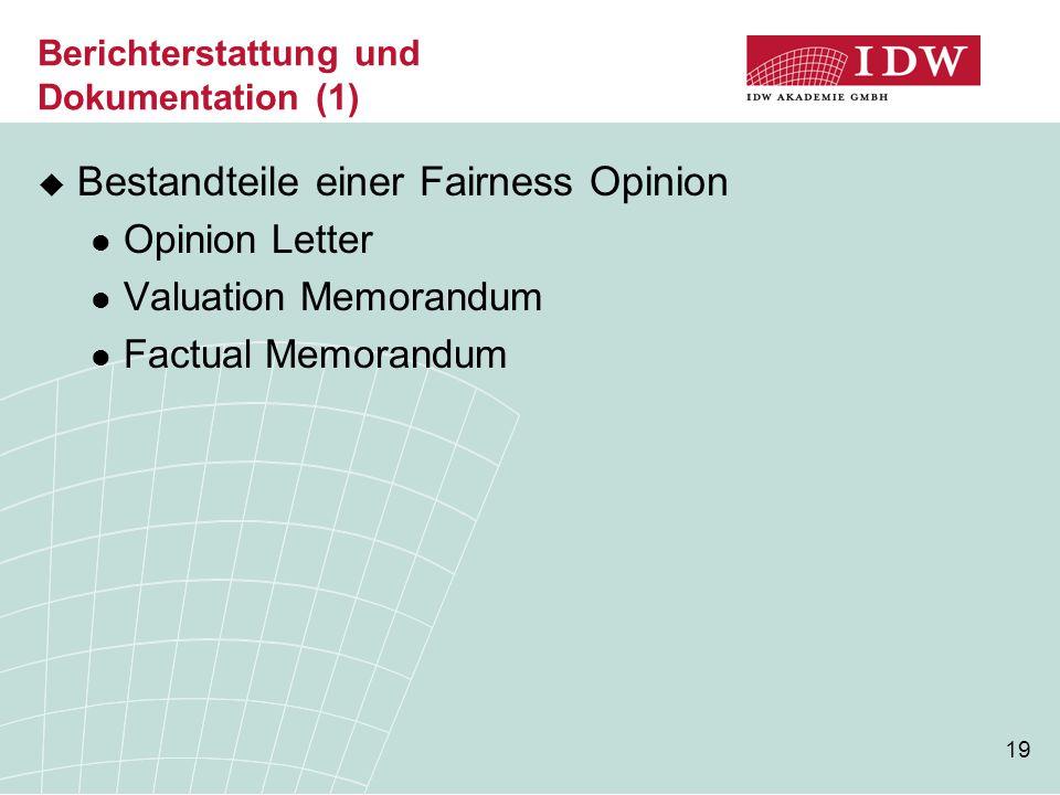 19 Berichterstattung und Dokumentation (1)  Bestandteile einer Fairness Opinion Opinion Letter Valuation Memorandum Factual Memorandum