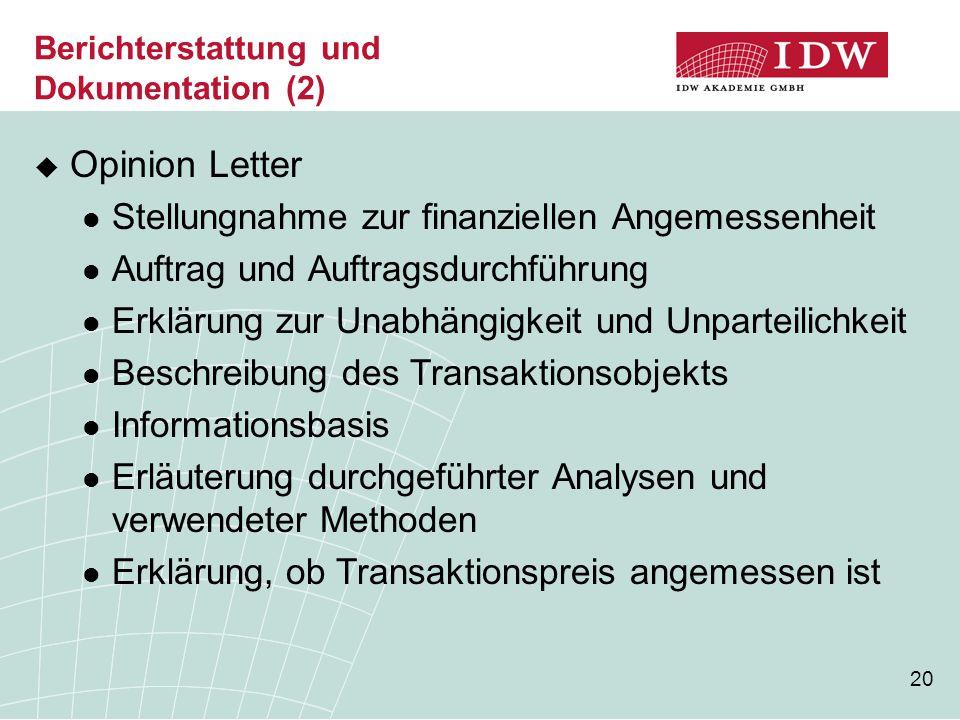 20 Berichterstattung und Dokumentation (2)  Opinion Letter Stellungnahme zur finanziellen Angemessenheit Auftrag und Auftragsdurchführung Erklärung z