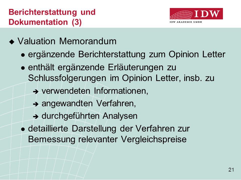 21 Berichterstattung und Dokumentation (3)  Valuation Memorandum ergänzende Berichterstattung zum Opinion Letter enthält ergänzende Erläuterungen zu