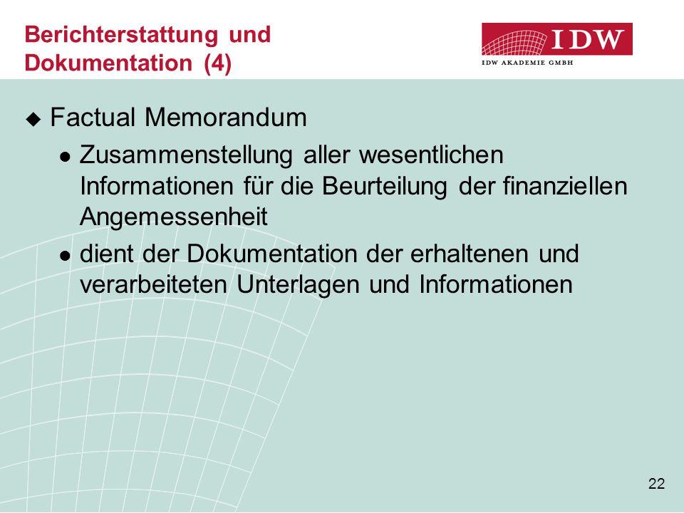 22 Berichterstattung und Dokumentation (4)  Factual Memorandum Zusammenstellung aller wesentlichen Informationen für die Beurteilung der finanziellen