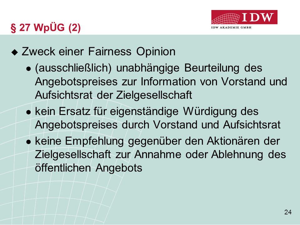 24 § 27 WpÜG (2)  Zweck einer Fairness Opinion (ausschließlich) unabhängige Beurteilung des Angebotspreises zur Information von Vorstand und Aufsicht