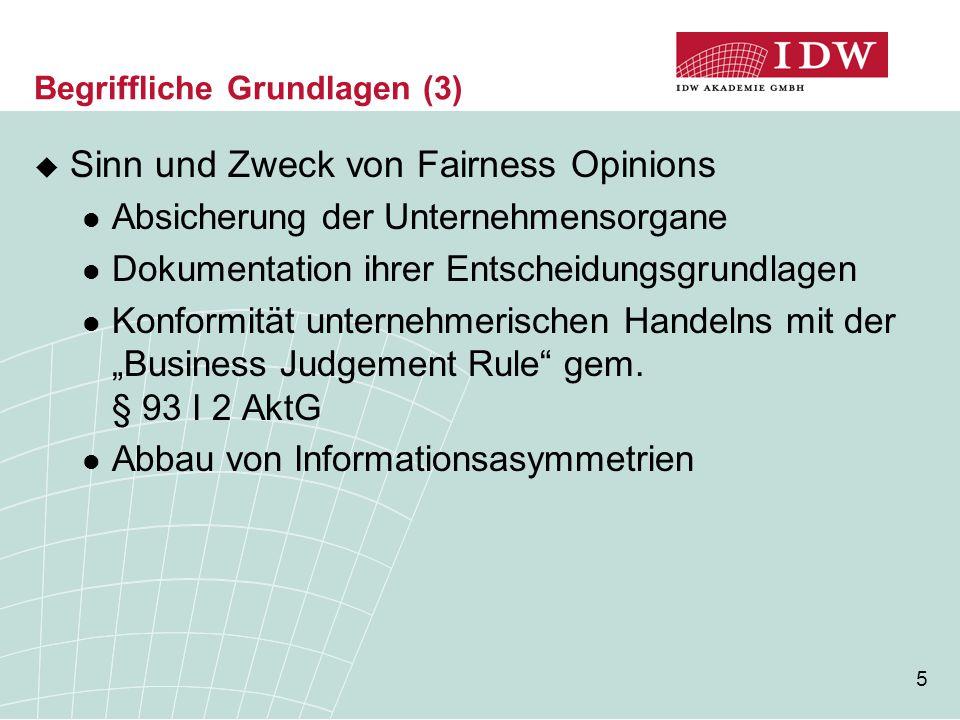 5 Begriffliche Grundlagen (3)  Sinn und Zweck von Fairness Opinions Absicherung der Unternehmensorgane Dokumentation ihrer Entscheidungsgrundlagen Ko