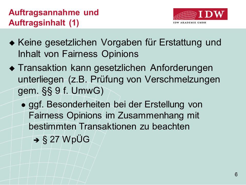 6 Auftragsannahme und Auftragsinhalt (1)  Keine gesetzlichen Vorgaben für Erstattung und Inhalt von Fairness Opinions  Transaktion kann gesetzlichen