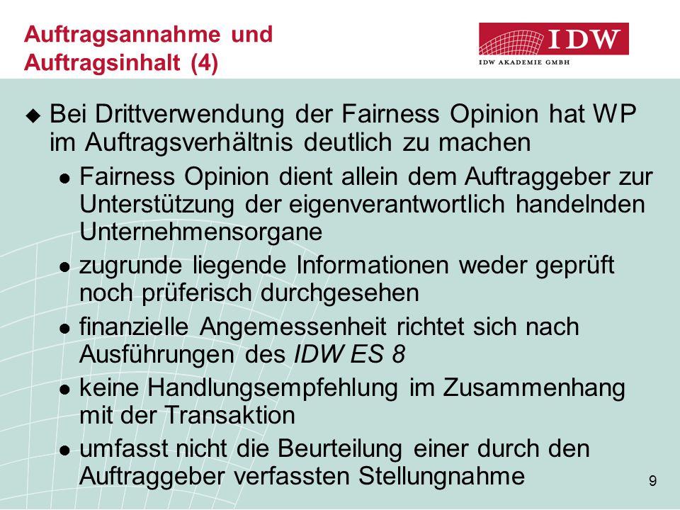 9 Auftragsannahme und Auftragsinhalt (4)  Bei Drittverwendung der Fairness Opinion hat WP im Auftragsverhältnis deutlich zu machen Fairness Opinion d