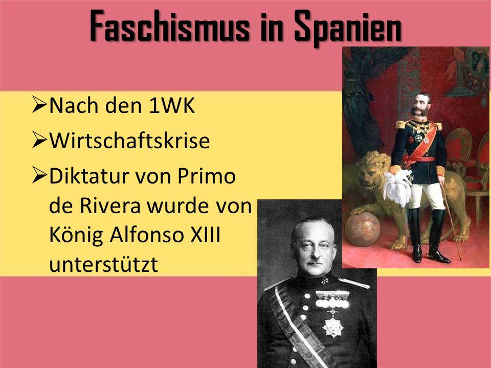 Faschismus in Spanien  Nach den 1WK  Wirtschaftskrise  Diktatur von Primo de Rivera wurde von König Alfonso XIII unterstützt