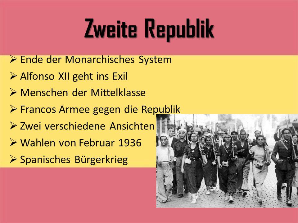 Zweite Republik  Ende der Monarchisches System  Alfonso XII geht ins Exil  Menschen der Mittelklasse  Francos Armee gegen die Republik  Zwei vers