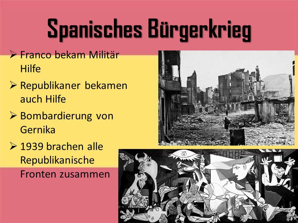 Spanisches Bürgerkrieg  Franco bekam Militär Hilfe  Republikaner bekamen auch Hilfe  Bombardierung von Gernika  1939 brachen alle Republikanische