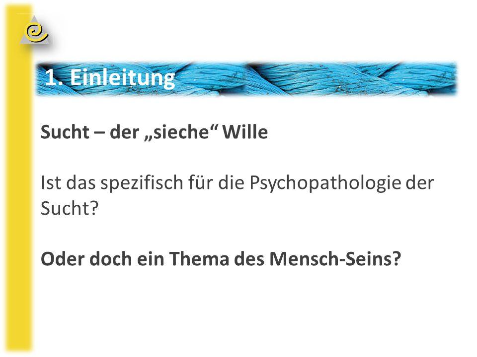 """1. Einleitung Sucht – der """"sieche Wille Ist das spezifisch für die Psychopathologie der Sucht."""