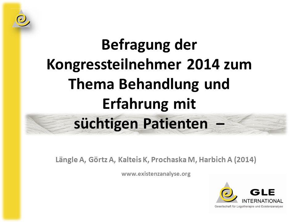 Befragung der Kongressteilnehmer 2014 zum Thema Behandlung und Erfahrung mit süchtigen Patienten – Längle A, Görtz A, Kalteis K, Prochaska M, Harbich A (2014) www.existenzanalyse.org