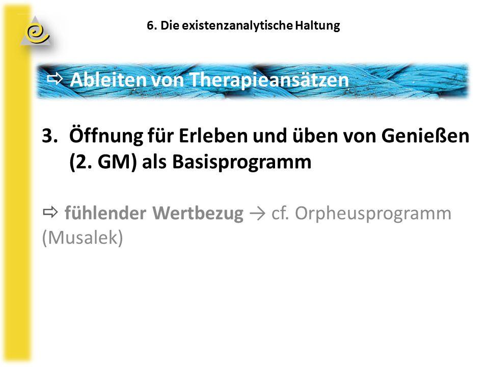 3.Öffnung für Erleben und üben von Genießen (2. GM) als Basisprogramm  fühlender Wertbezug → cf.