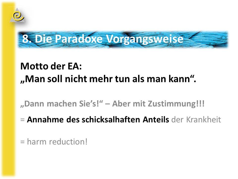 """8. Die Paradoxe Vorgangsweise Motto der EA: """"Man soll nicht mehr tun als man kann ."""