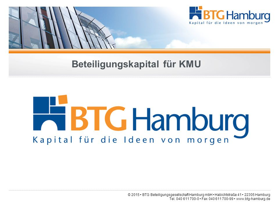 © 2015 BTG Beteiligungsgesellschaft Hamburg mbH Habichtstraße 41 22305 Hamburg Tel.