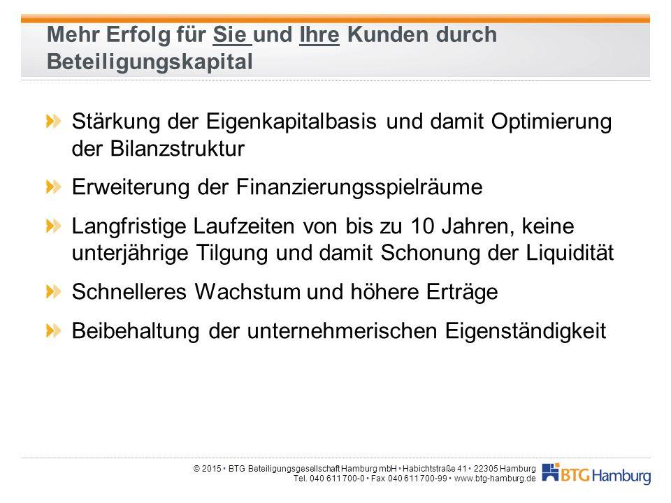 © 2015 BTG Beteiligungsgesellschaft Hamburg mbH Habichtstraße 41 22305 Hamburg Tel. 040 611 700-0 Fax 040 611 700-99 www.btg-hamburg.de Mehr Erfolg fü