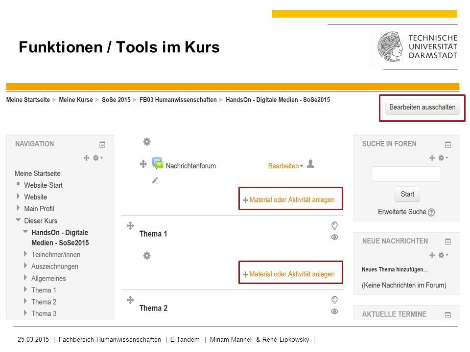 25.03.2015 | Fachbereich Humanwissenschaften | E-Tandem | Miriam Mannel & René Lipkowsky | Funktionen / Tools im Kurs