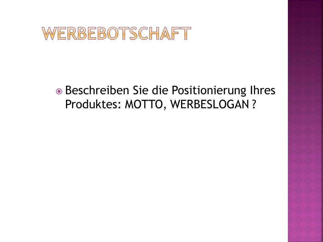  Beschreiben Sie die Positionierung Ihres Produktes: MOTTO, WERBESLOGAN ?
