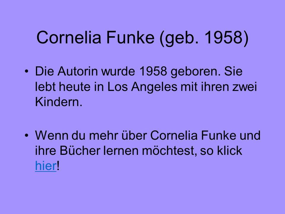 Cornelia Funke (geb. 1958) Die Autorin wurde 1958 geboren. Sie lebt heute in Los Angeles mit ihren zwei Kindern. Wenn du mehr über Cornelia Funke und